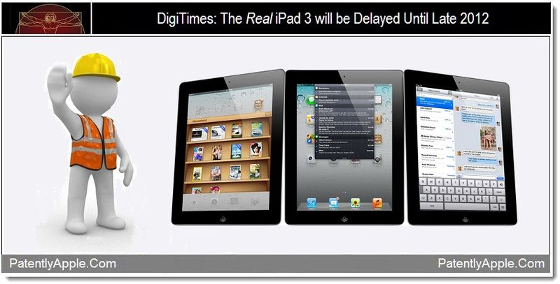 1 - DigiTimes - The Real iPad 3 will be Delayed Until Late 2012