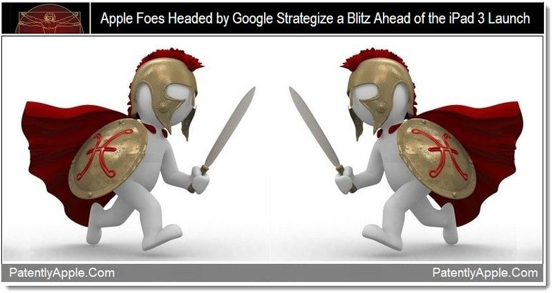 1 - Apple Foes Headed by Google Strategize a Blitz Ahead of the iPad 3 Launch