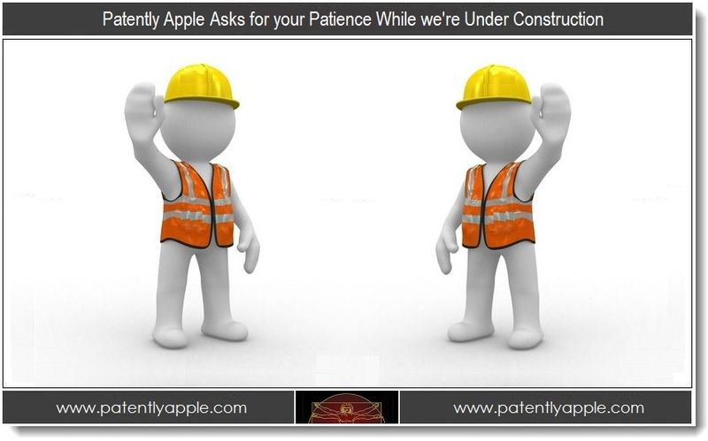 1 - Patently Apple Asks for your Patience While we're Under Construction