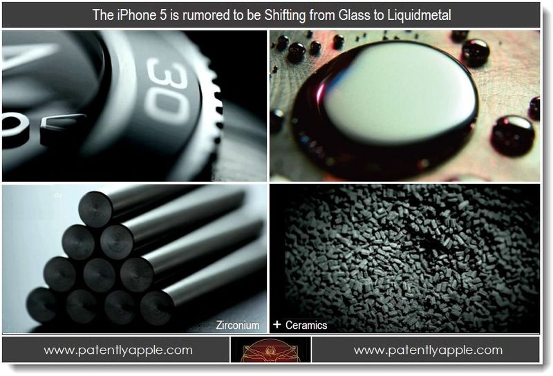 1 -The iPhone 5 is rumored to be shifting from Glass to Liquidmetal
