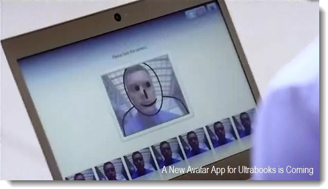 10 - Live Avatar App running on an Ultrabook. This sounds like an App designed to debut with Ultrabooks later this year