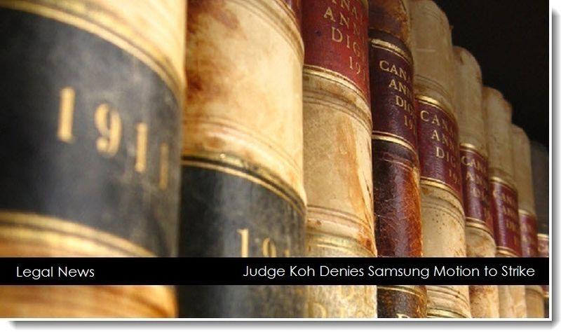 1. Legal News - Judge Koh Denies Samsung Motion to Strike
