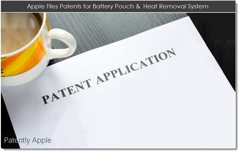 1. Apple Files Patent for Battery Pouch & Heat Removal System