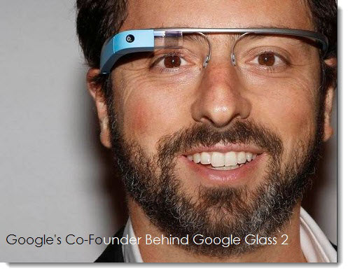 Sergey Brin co-founder of Google behind Google Glass 2
