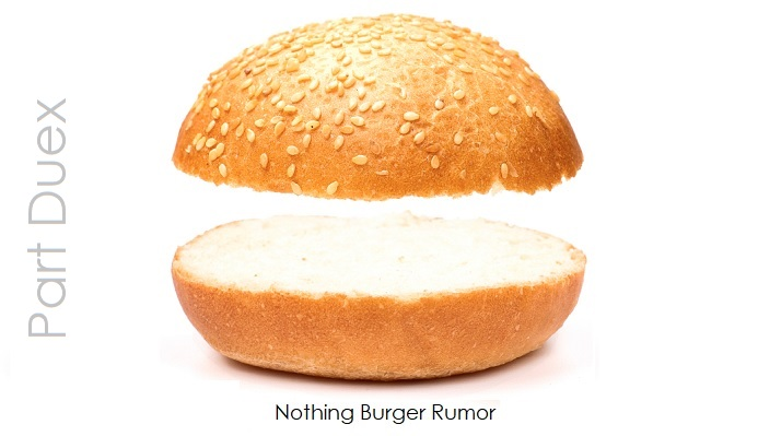 1 Nothing Burger Rumor  Part Duex