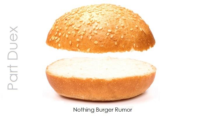 1 Nothing Burger Rumor  Part Duex