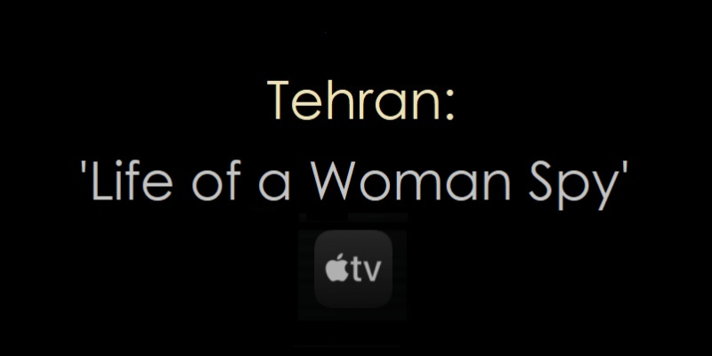 1 - x Cover - Tehran - 'Life of a Woman Spy-  Patently Applpe Dec 21  2020